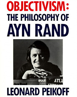 Objectivism The Philosophy of Ayn Rand by Leoanrd Peikoff
